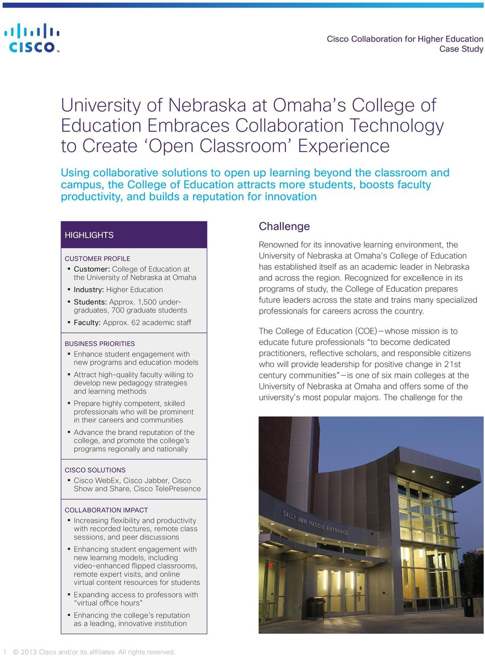PROFILE Customer: College of Education at the University of Nebraska at Omaha Industry: Higher Education Students: Approx. 1,500 undergraduates, 700 graduate students Faculty: Approx.