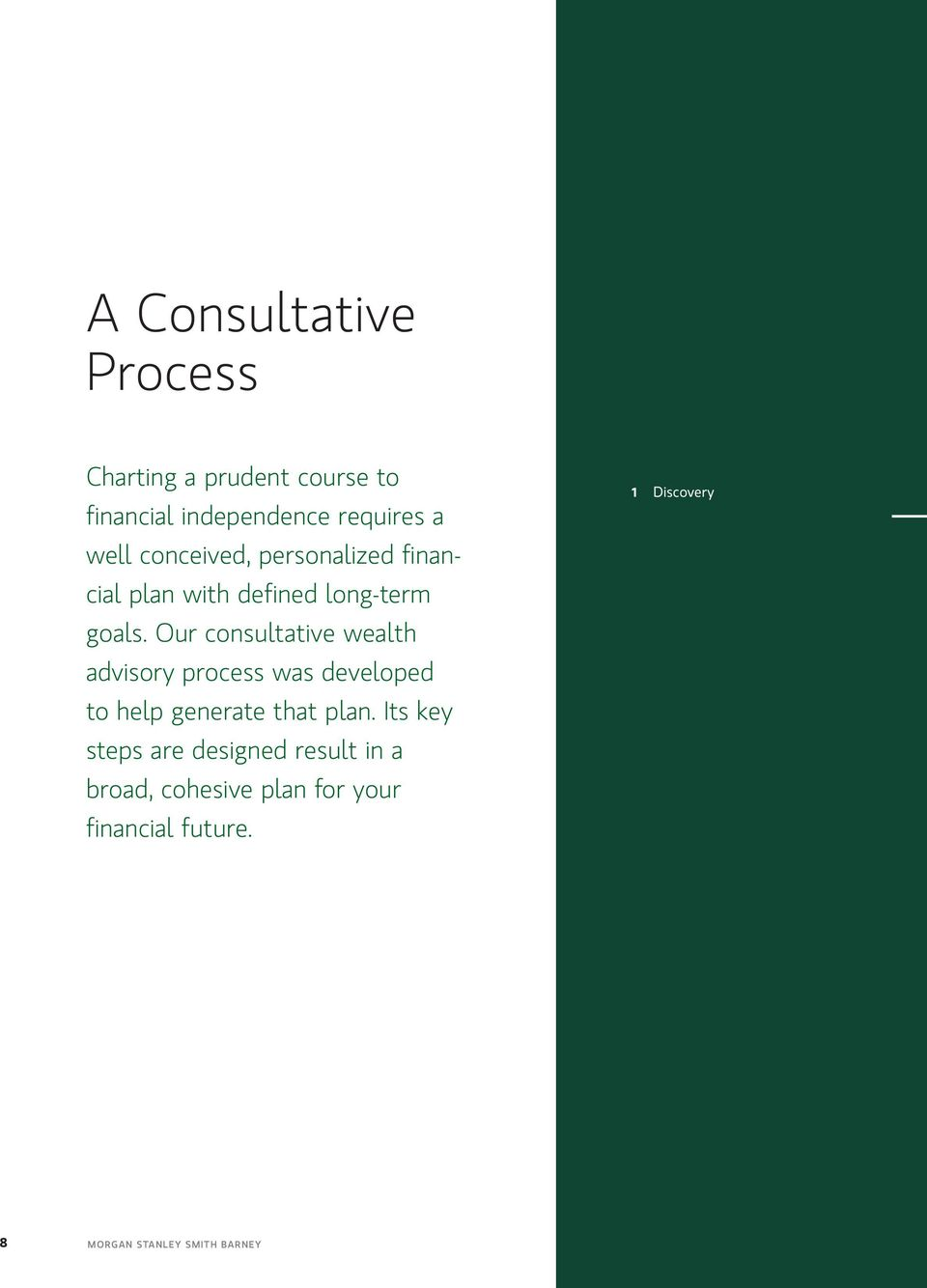 Our consultative wealth advisory process was developed to help generate that plan.