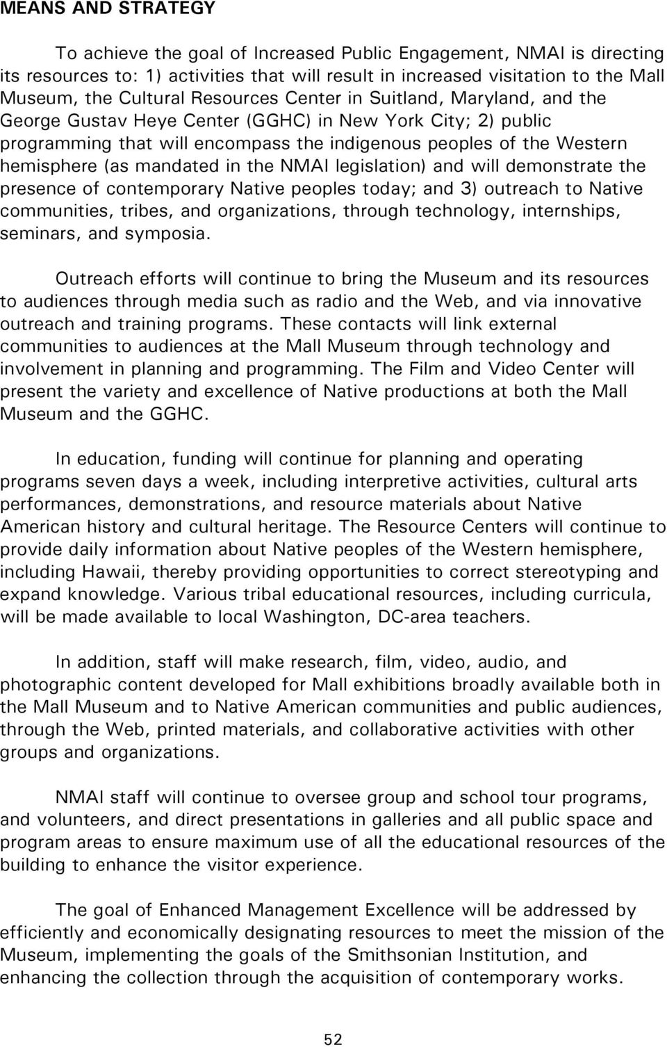 mandated in the NMAI legislation) and will demonstrate the presence of contemporary Native peoples today; and 3) outreach to Native communities, tribes, and organizations, through technology,