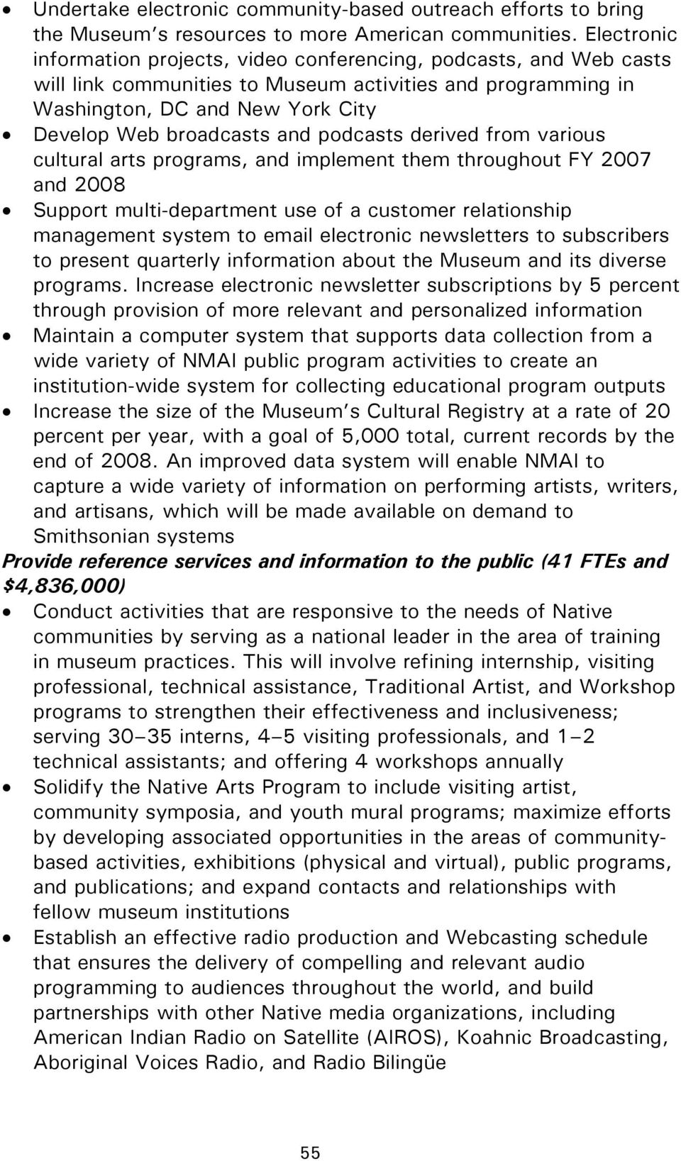 podcasts derived from various cultural arts programs, and implement them throughout FY 2007 and 2008 Support multi-department use of a customer relationship management system to email electronic