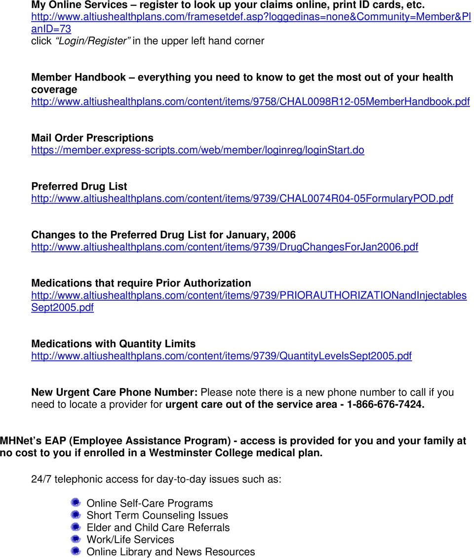 altiushealthplans.com/content/items/9758/chal0098r12-05memberhandbook.pdf Mail Order Prescriptions https://member.express-scripts.com/web/member/loginreg/loginstart.do Preferred Drug List http://www.