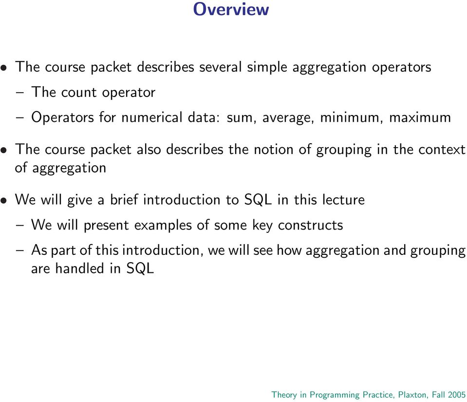 the context of aggregation We will give a brief introduction to SQL in this lecture We will present examples
