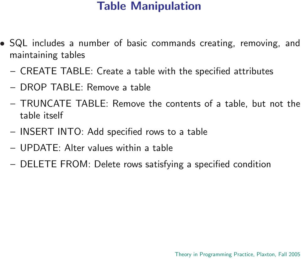 TRUNCATE TABLE: Remove the contents of a table, but not the table itself INSERT INTO: Add specified