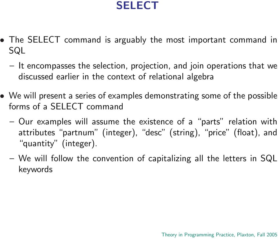 of the possible forms of a SELECT command Our examples will assume the existence of a parts relation with attributes partnum
