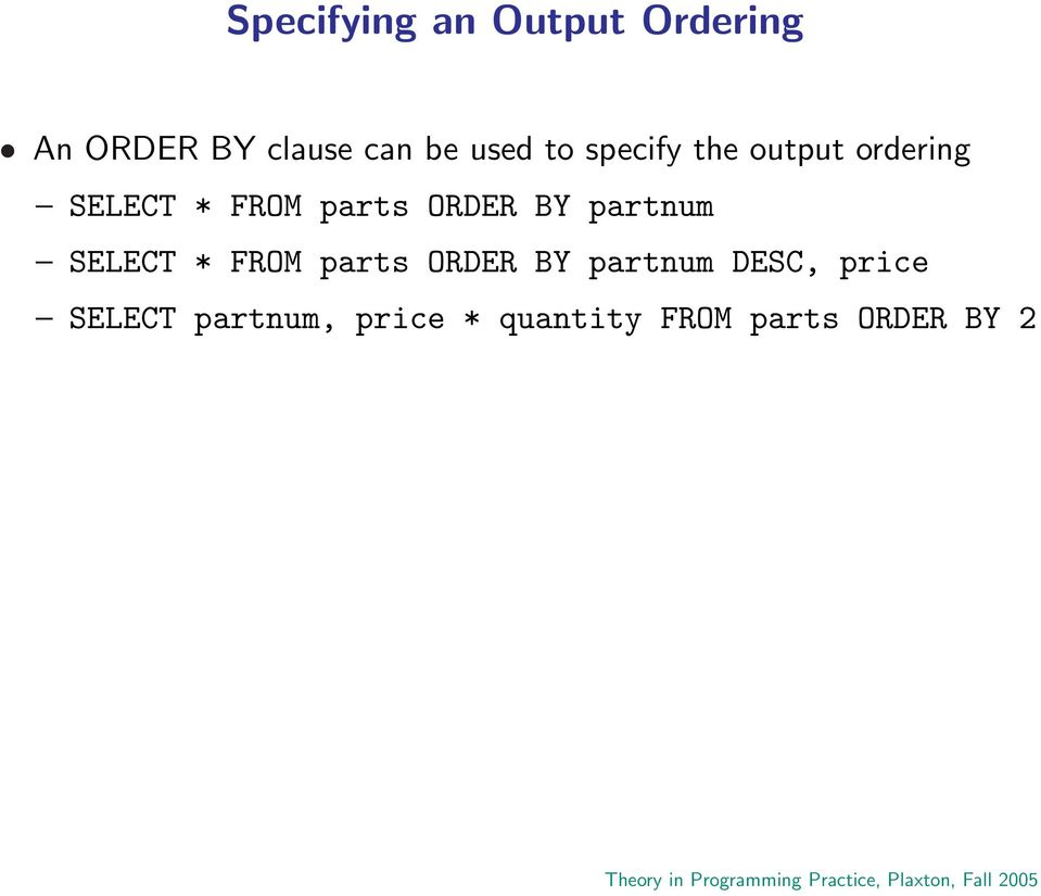 ORDER BY partnum SELECT * FROM parts ORDER BY partnum