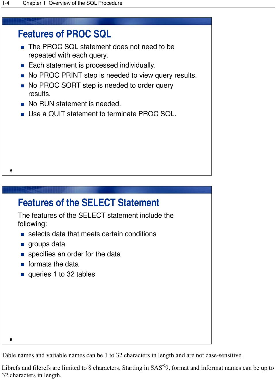 5 Features of the SELECT Statement The features of the SELECT statement include the following: selects data that meets certain conditions groups data specifies an order for the data formats the data