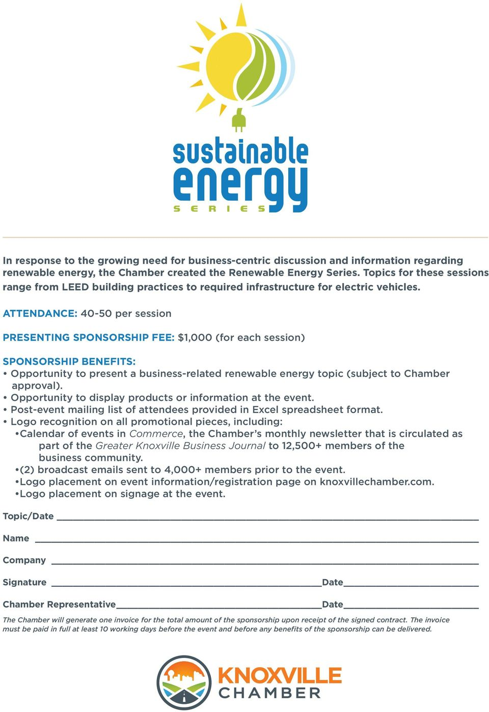 ATTENDANCE: 40-50 per session PRESENTING SPONSORSHIP FEE: $1,000 (for each session) SPONSORSHIP BENEFITS: Opportunity to present a business-related renewable energy topic (subject to Chamber