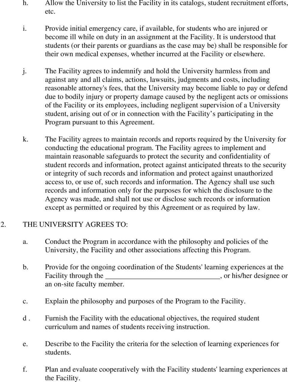 The Facility agrees to indemnify and hold the University harmless from and against any and all claims, actions, lawsuits, judgments and costs, including reasonable attorney's fees, that the