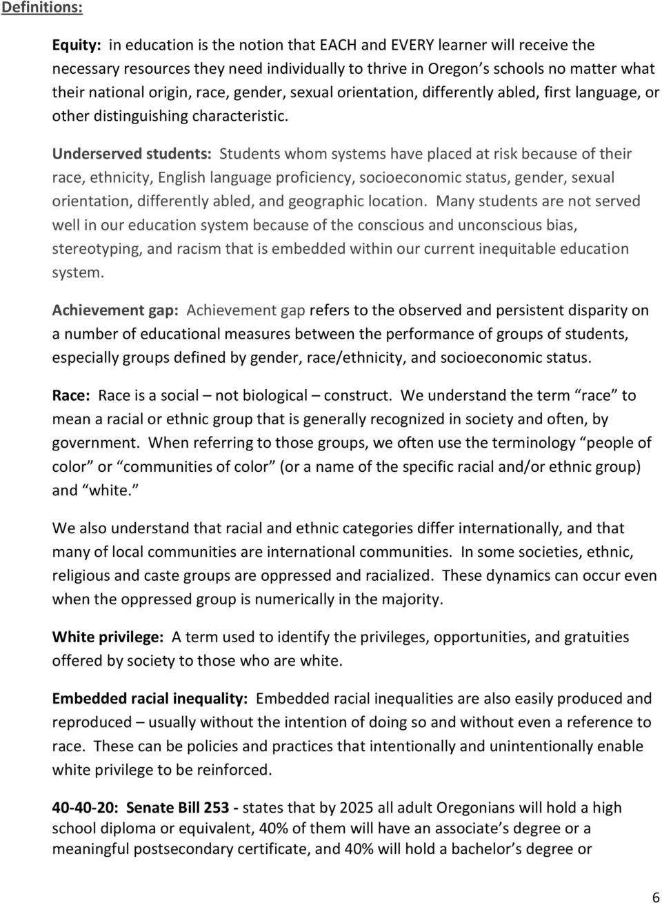 Underserved students: Students whom systems have placed at risk because of their race, ethnicity, English language proficiency, socioeconomic status, gender, sexual orientation, differently abled,