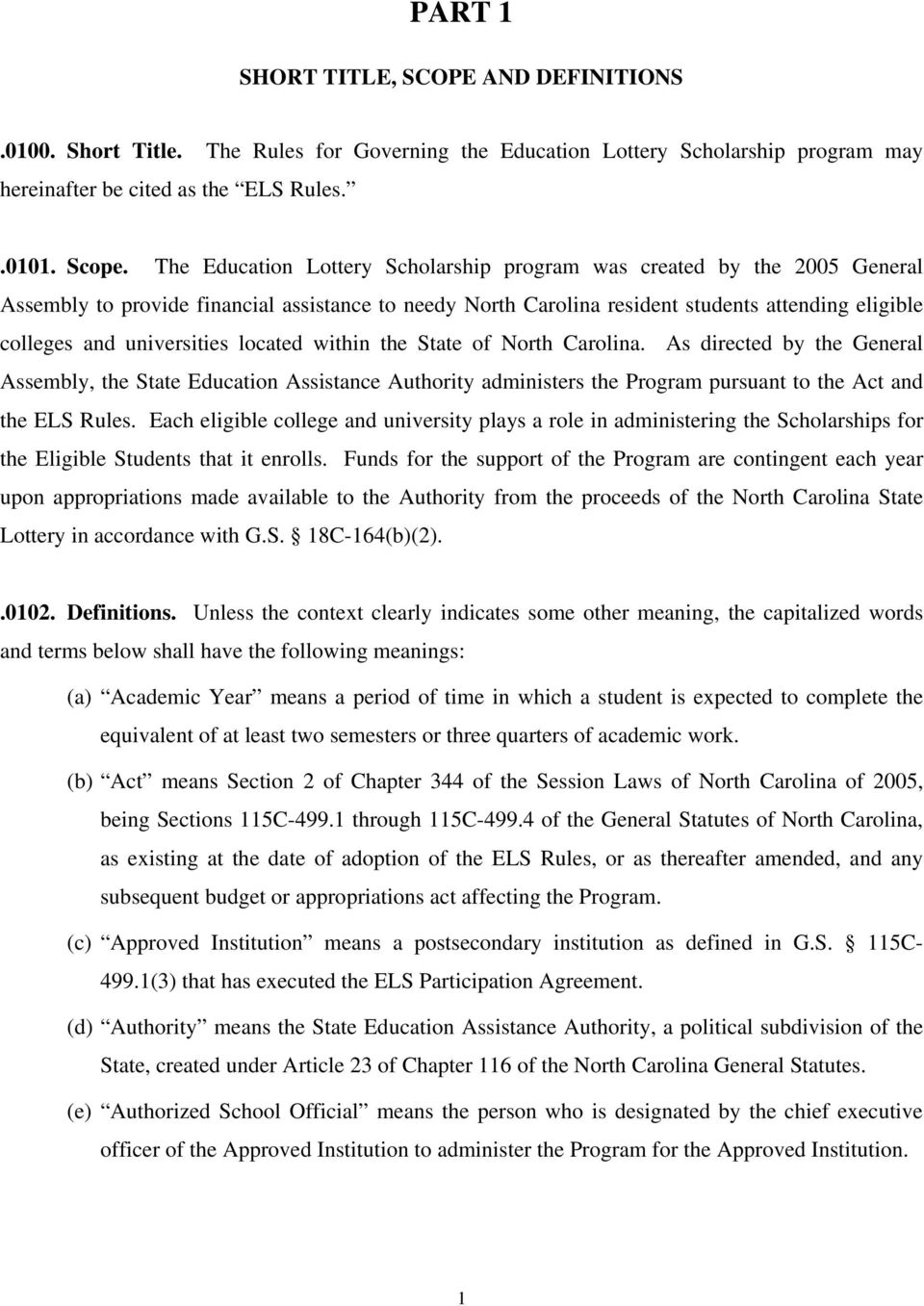 universities located within the State of North Carolina. As directed by the General Assembly, the State Education Assistance Authority administers the Program pursuant to the Act and the ELS Rules.