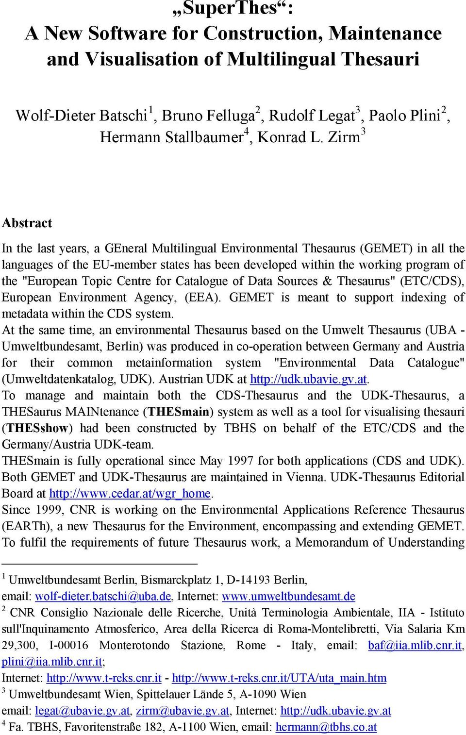 "Zirm 3 Abstract In the last years, a GEneral Multilingual Environmental Thesaurus (GEMET) in all the languages of the EU-member states has been developed within the working program of the ""European"