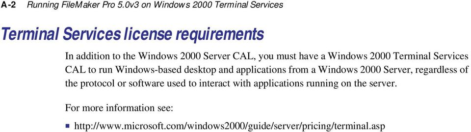 CAL, you must have a Windows 2000 Terminal Services CAL to run Windows-based desktop and applications from a Windows