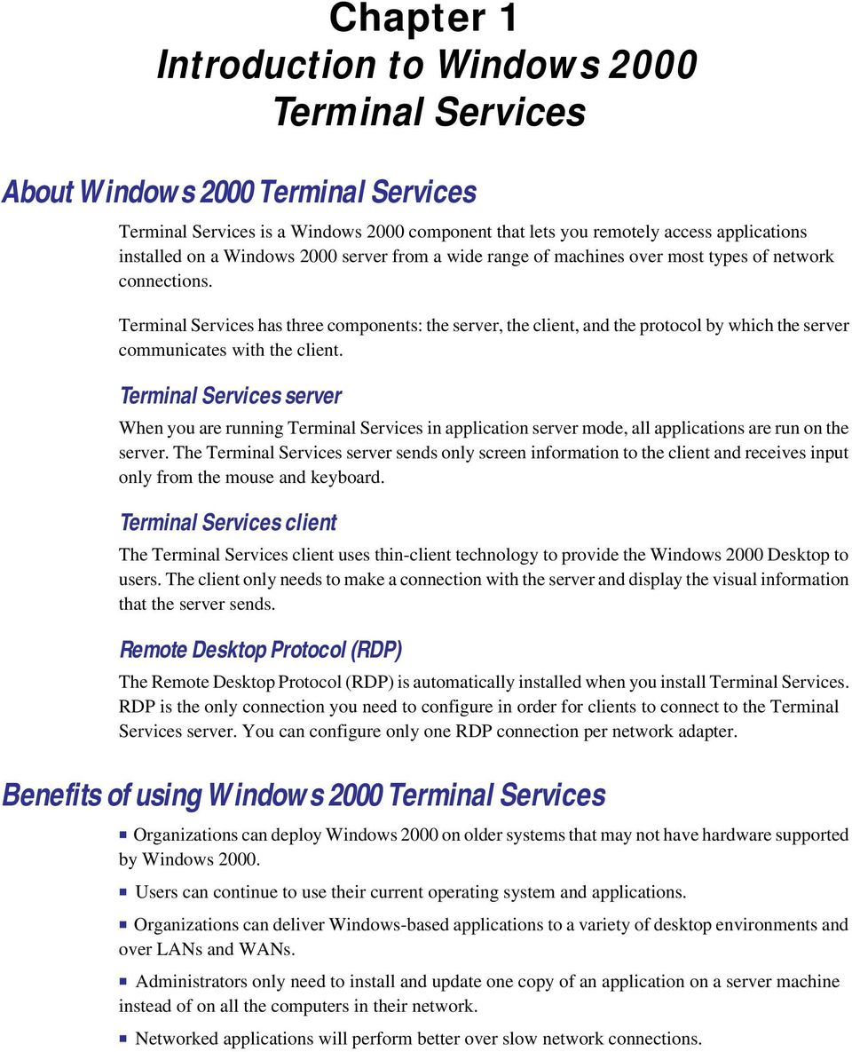 Terminal Services has three components: the server, the client, and the protocol by which the server communicates with the client.