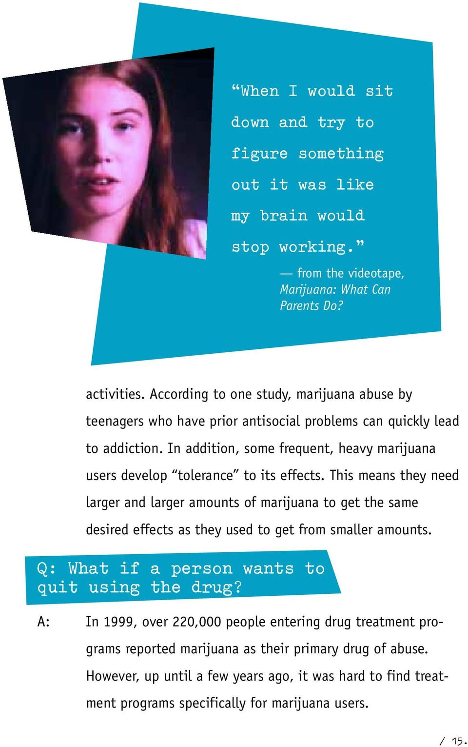 In addition, some frequent, heavy marijuana users develop tolerance to its effects.