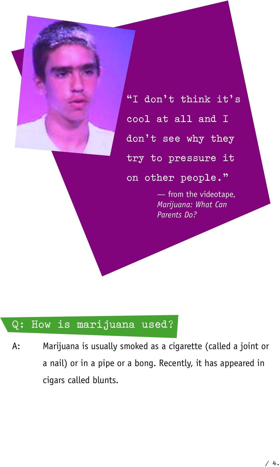 Q: How is marijuana used?