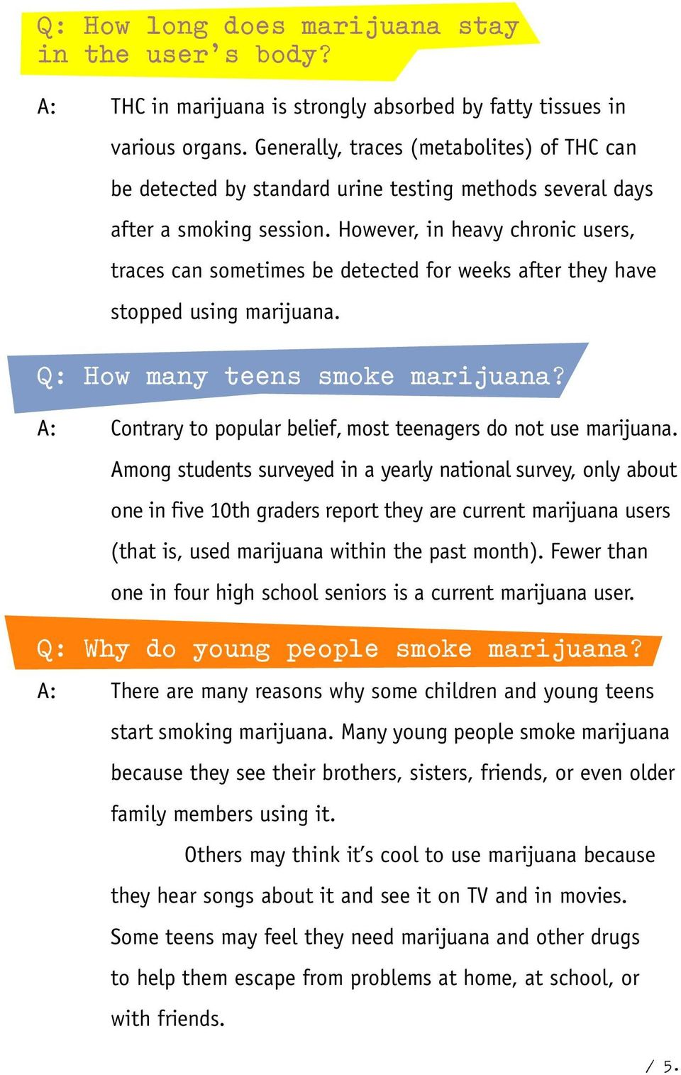 However, in heavy chronic users, traces can sometimes be detected for weeks after they have stopped using marijuana. Q: How many teens smoke marijuana?