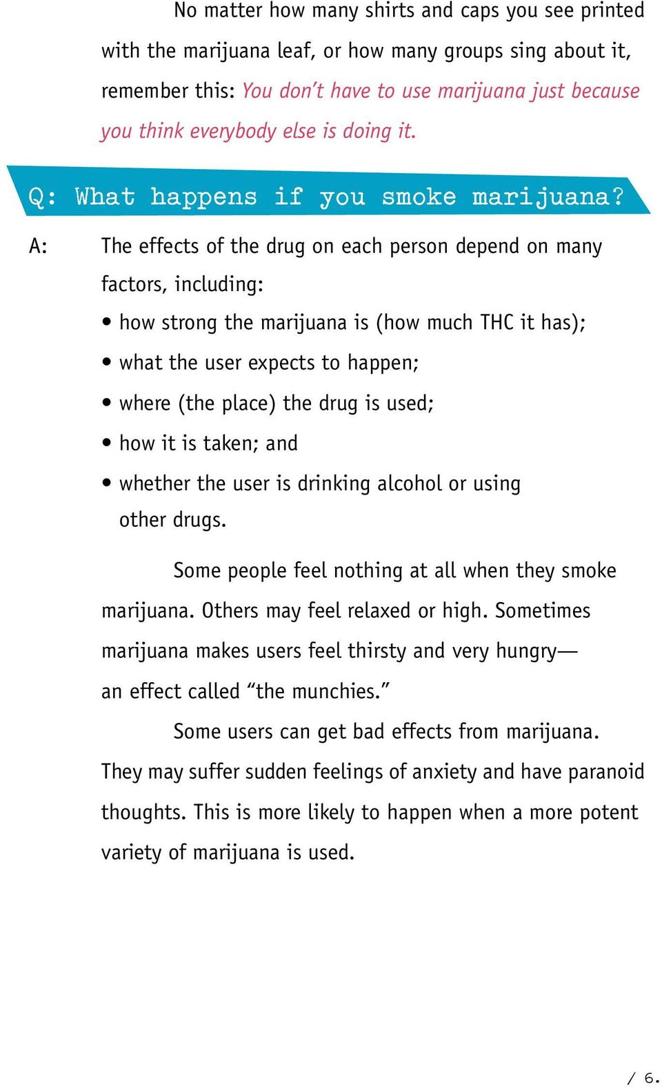 A: The effects of the drug on each person depend on many factors, including: how strong the marijuana is (how much THC it has); what the user expects to happen; where (the place) the drug is used;