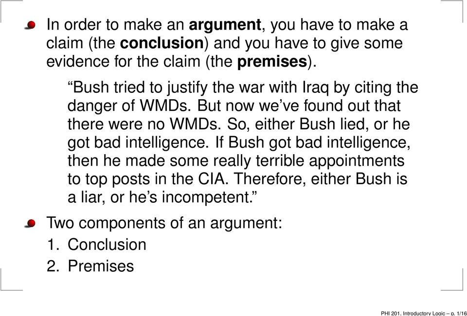 premises). Bush tried to justify the war with Iraq by citing the danger of WMDs. But now we ve found out that there were no WMDs.