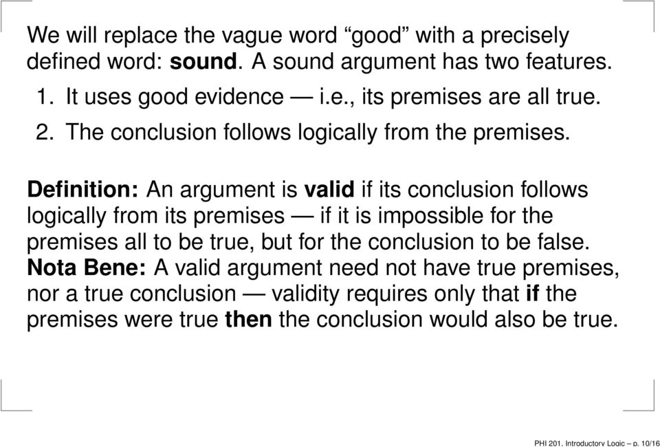 Definition: An argument is valid if its conclusion follows logically from its premises if it is impossible for the premises all to be true, but for the