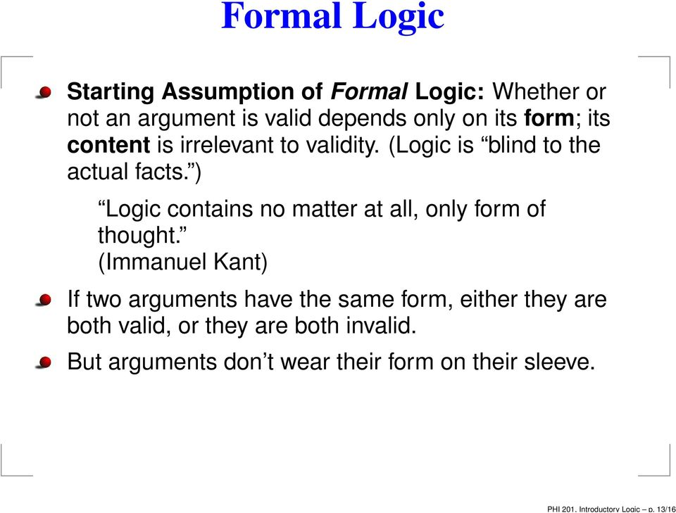 its form; its content is irrelevant to validity. (Logic is blind to the actual facts.