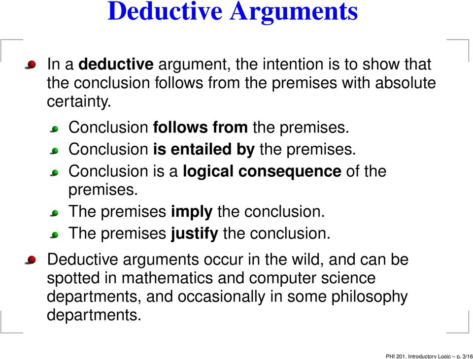 absolute certainty. Conclusion follows from the premises. Conclusion is entailed by the premises.