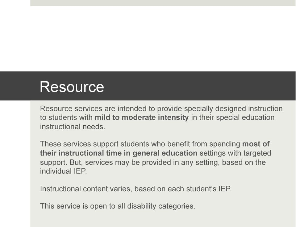 These services support students who benefit from spending most of their instructional time in general education settings with