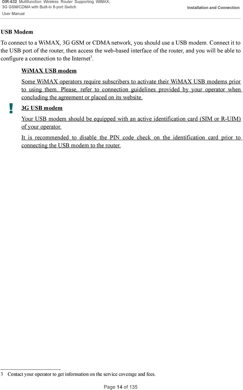 Some WiMAX operators require subscribers to activate their WiMAX USB modems prior to using them.