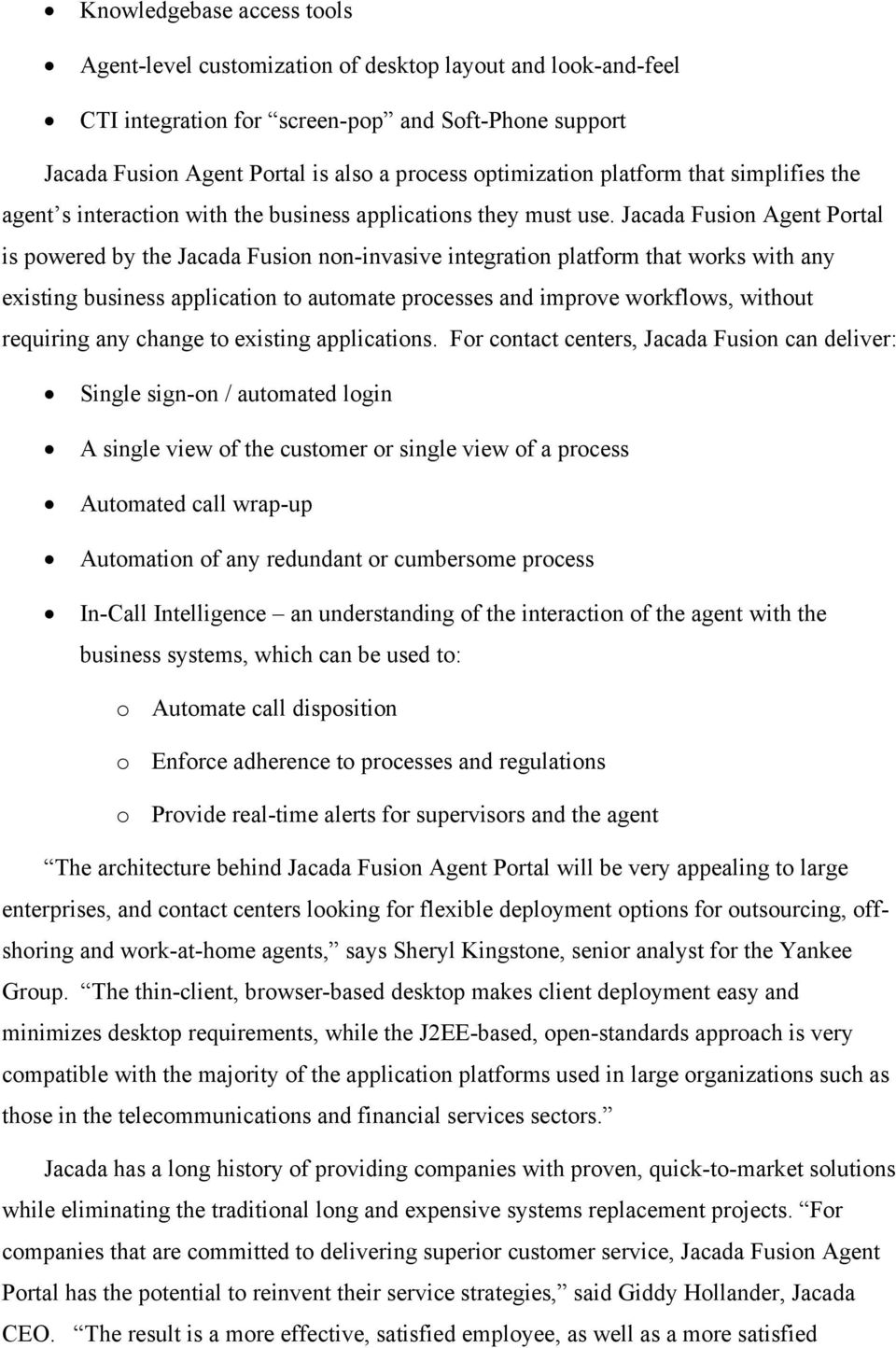 Jacada Fusion Agent Portal is powered by the Jacada Fusion non-invasive integration platform that works with any existing business application to automate processes and improve workflows, without