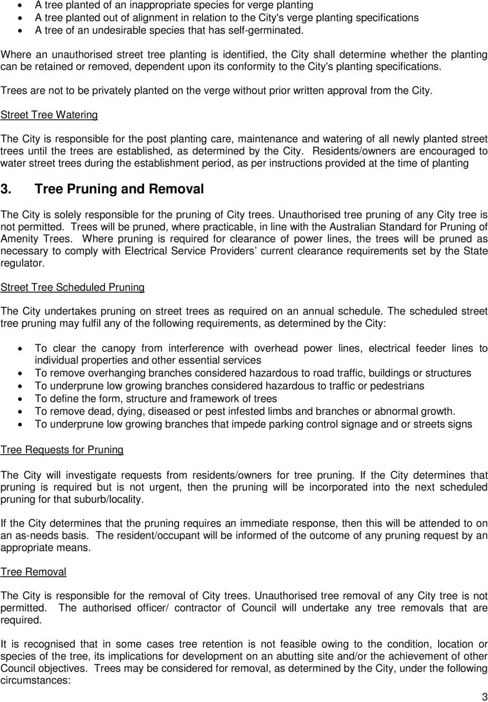 Where an unauthorised street tree planting is identified, the City shall determine whether the planting can be retained or removed, dependent upon its conformity to the City's planting specifications.