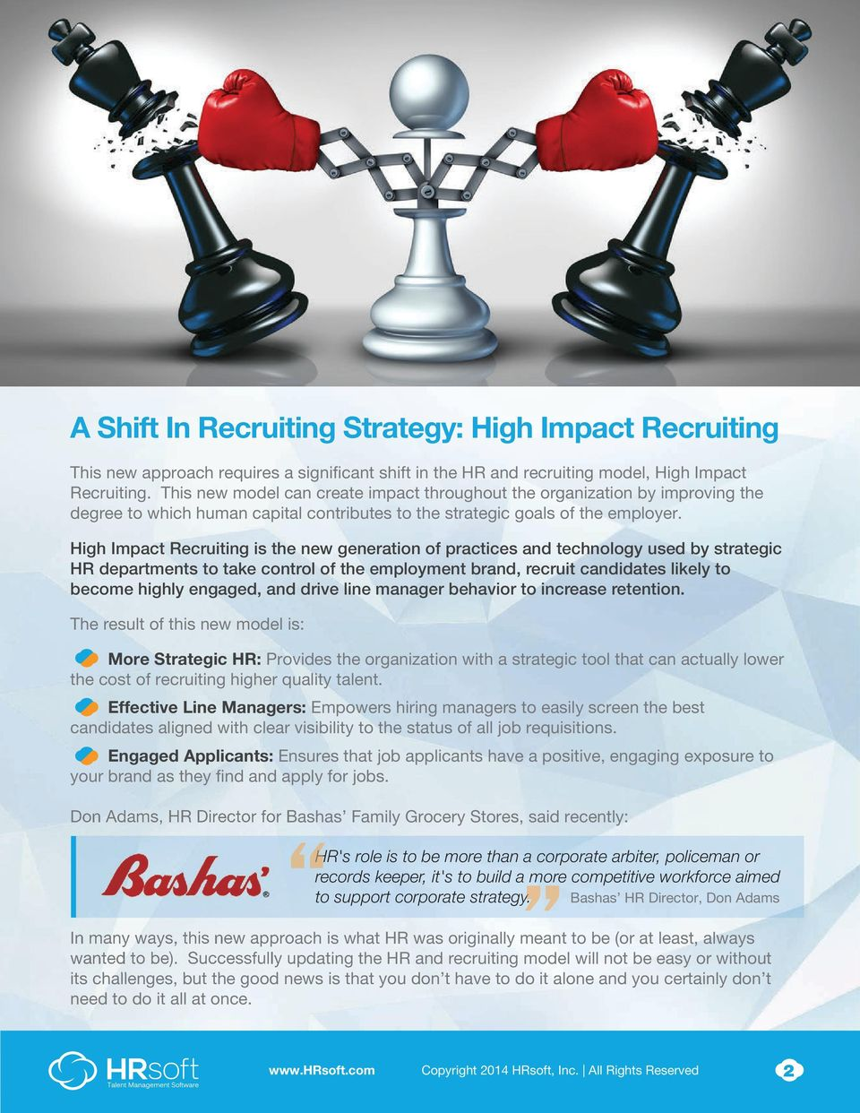 High Impact Recruiting is the new generation of practices and technology used by strategic HR departments to take control of the employment brand, recruit candidates likely to become highly engaged,