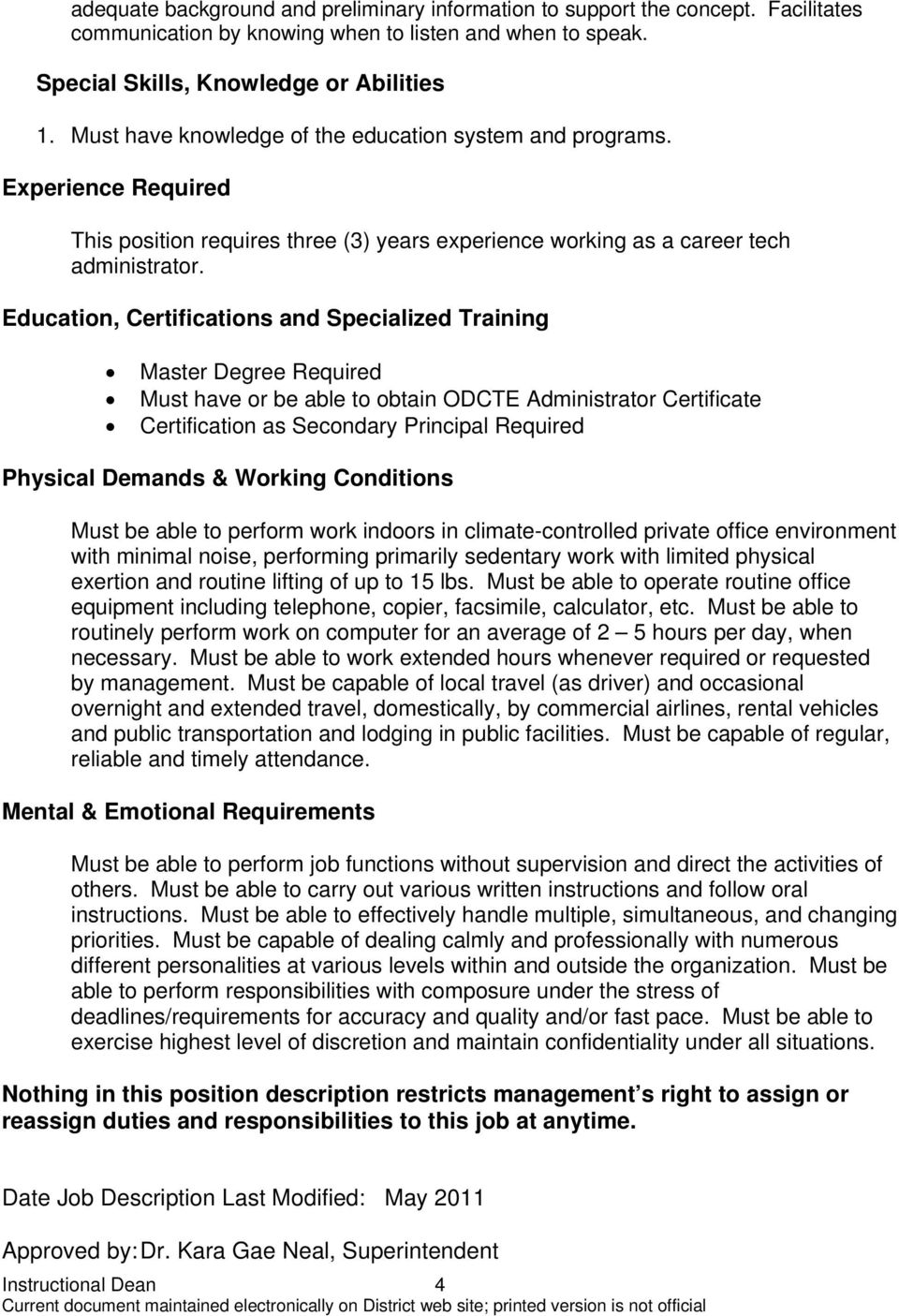 Education, Certifications and Specialized Training Master Degree Required Must have or be able to obtain ODCTE Administrator Certificate Certification as Secondary Principal Required Physical Demands
