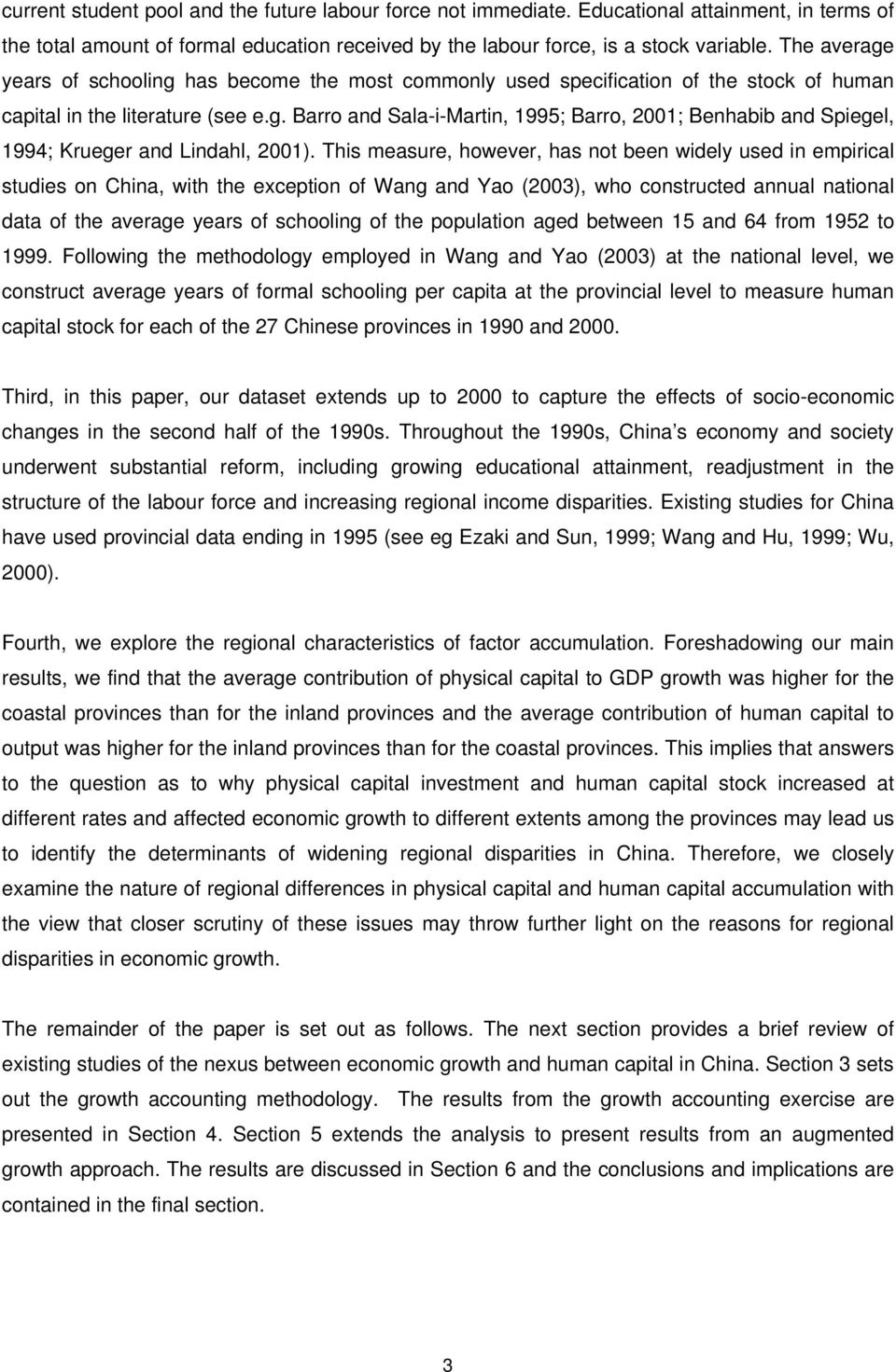 This measure, however, has not been widely used in empirical studies on China, with the exception of Wang and Yao (2003), who constructed annual national data of the average years of schooling of the