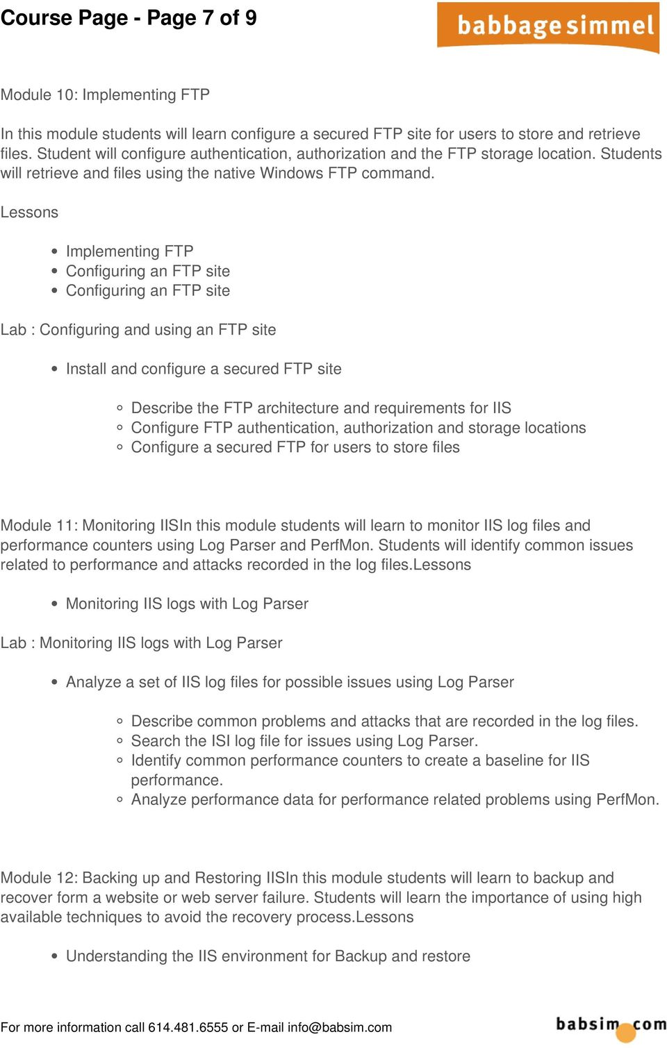 Implementing FTP Configuring an FTP site Configuring an FTP site Lab : Configuring and using an FTP site Install and configure a secured FTP site Describe the FTP architecture and requirements for