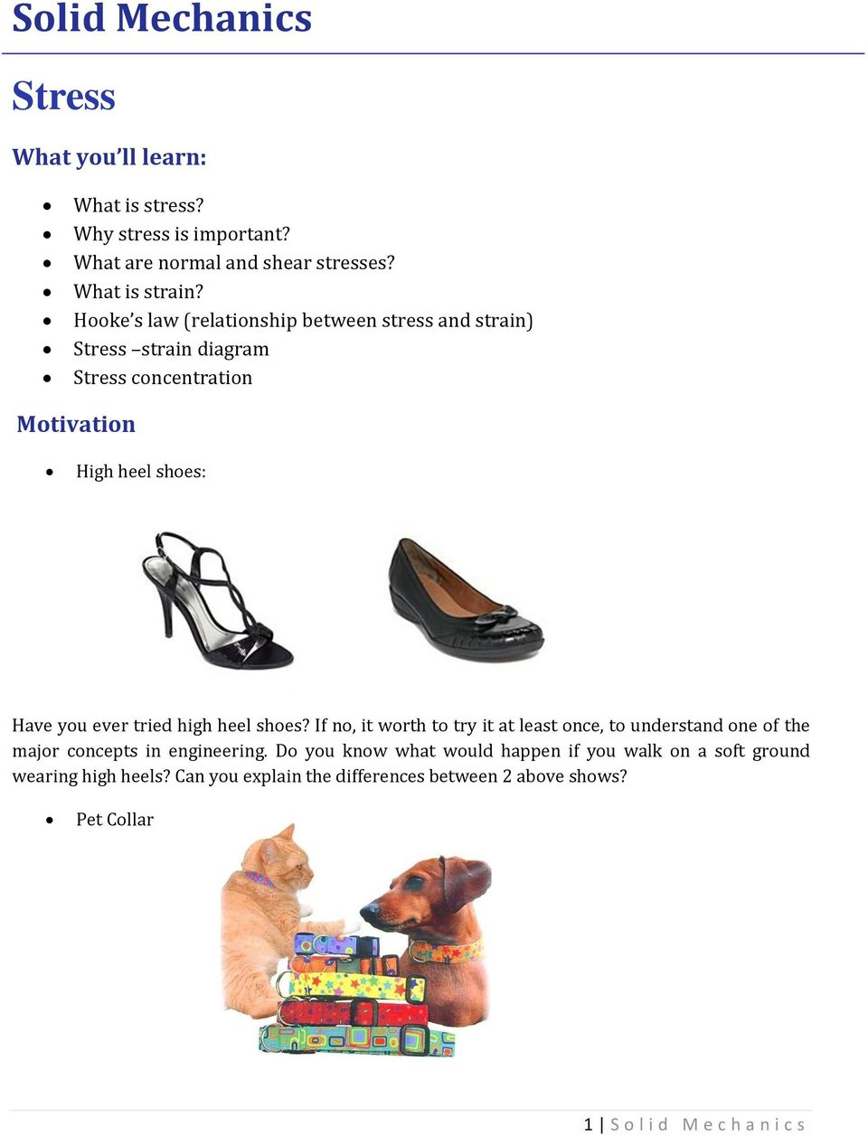 tried high heel shoes? If no, it worth to try it at least once, to understand one of the major concepts in engineering.