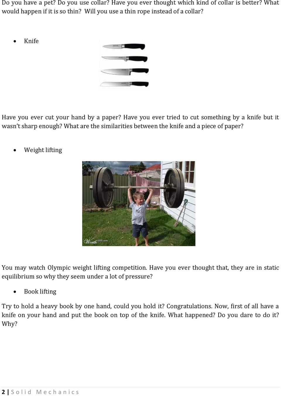 Weight lifting You may watch Olympic weight lifting competition. Have you ever thought that, they are in static equilibrium so why they seem under a lot of pressure?