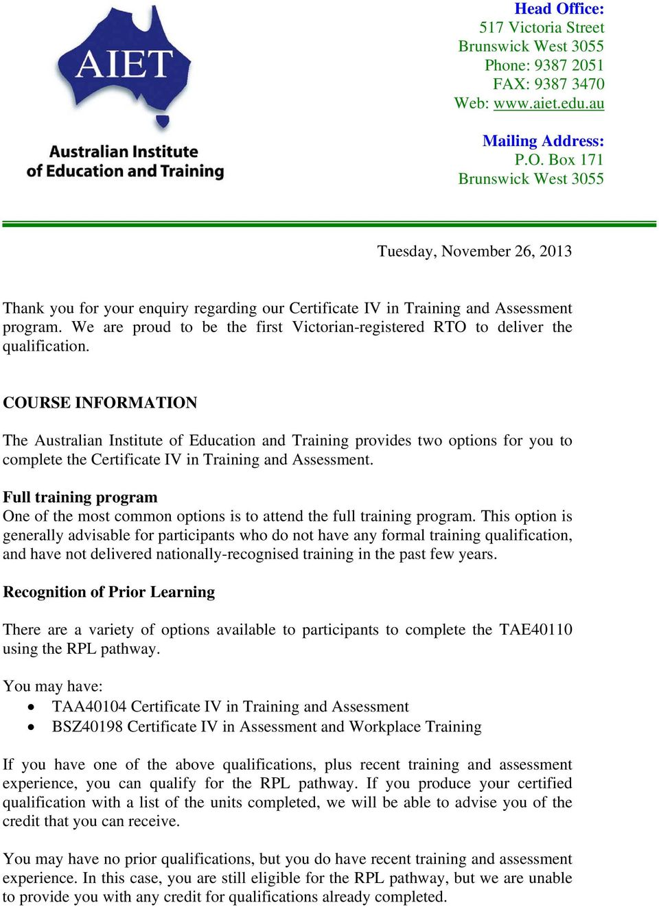 COURSE INFORMATION The Australian Institute of Education and Training provides two options for you to complete the Certificate IV in Training and Assessment.