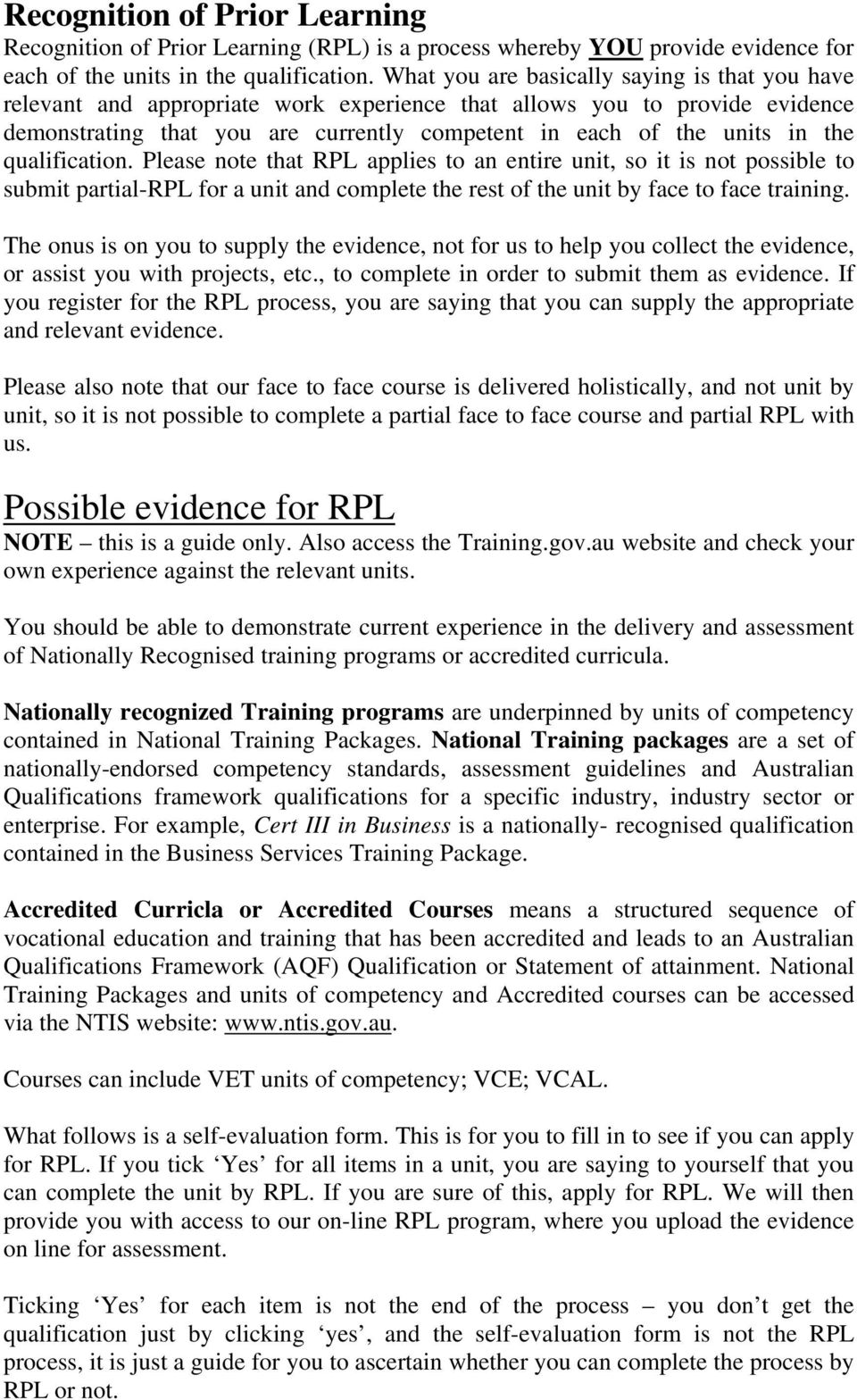 qualification. Please note that RPL applies to an entire unit, so it is not possible to submit partial-rpl for a unit and complete the rest of the unit by face to face training.