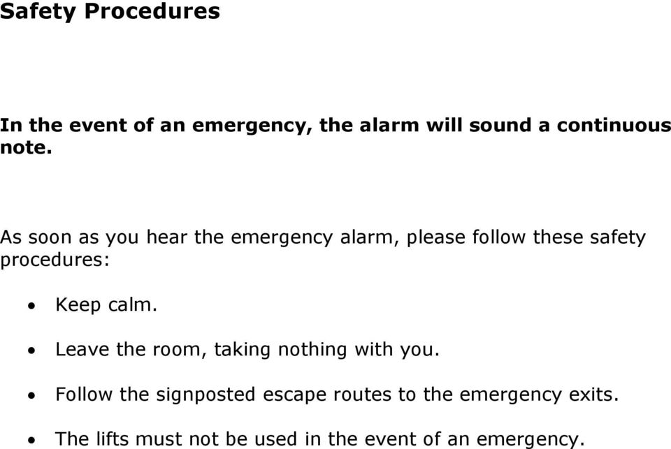 procedures: Keep calm. Leave the room, taking nothing with you.