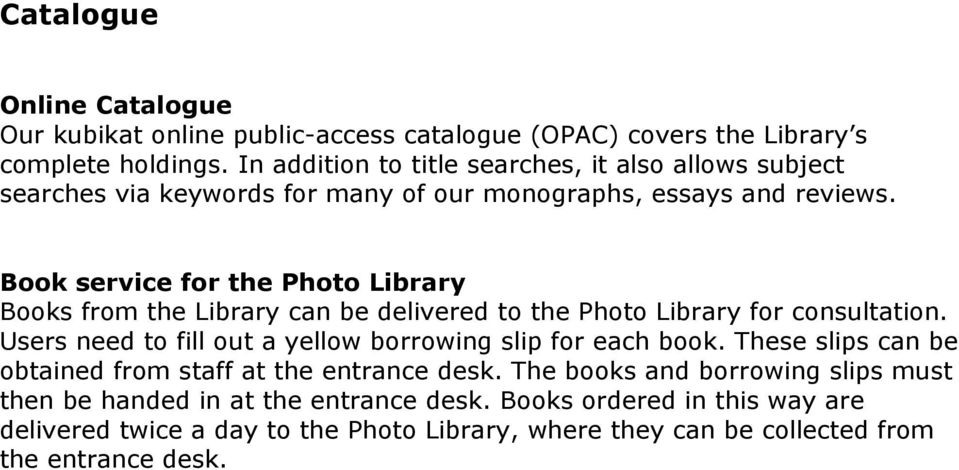 Book service for the Photo Library Books from the Library can be delivered to the Photo Library for consultation.