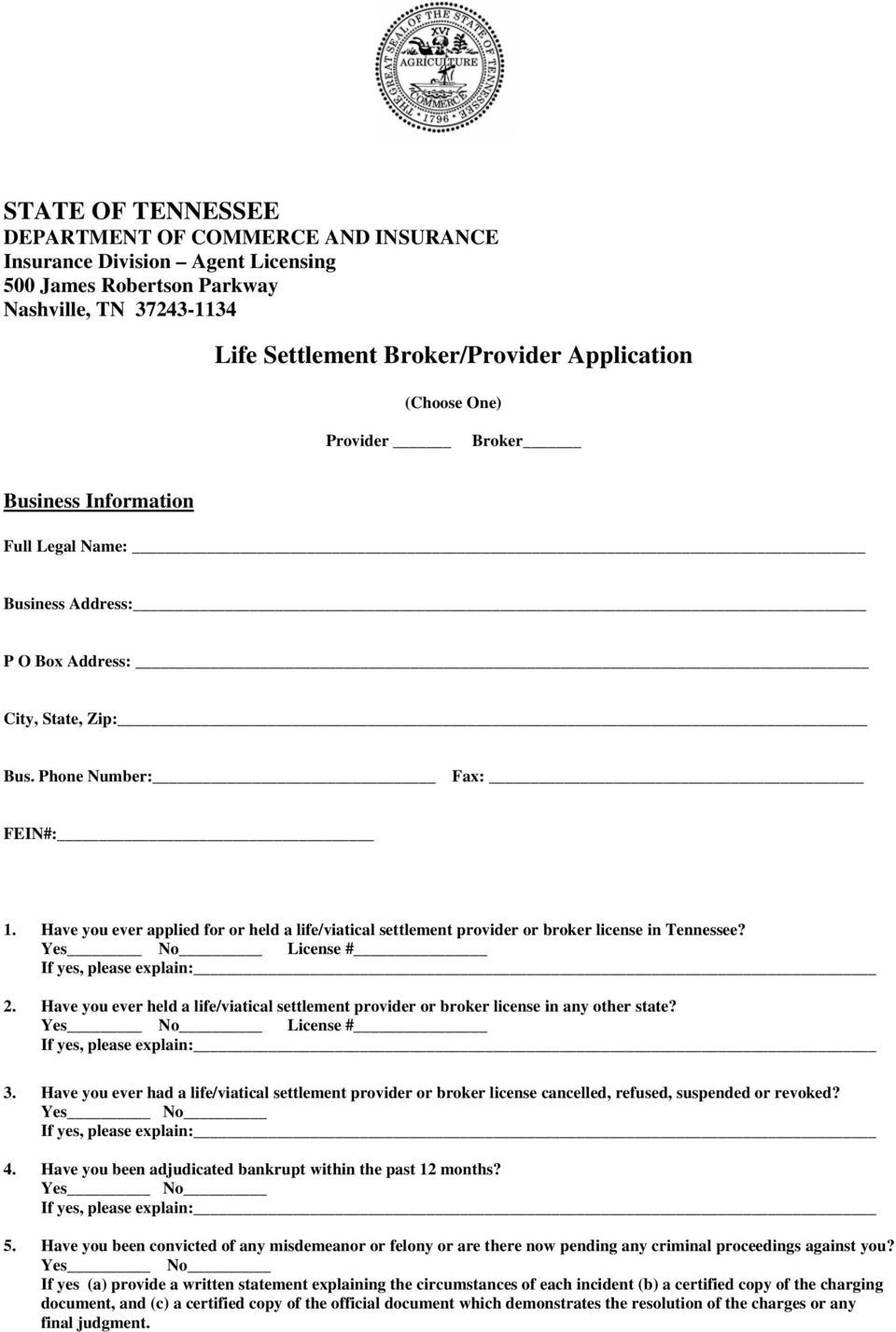 Have you ever applied for or held a life/viatical settlement provider or broker license in Tennessee? Yes No License # If yes, please explain:_ 2.