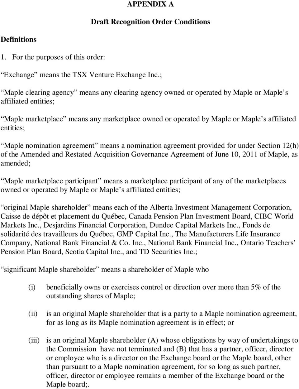 entities; Maple nomination agreement means a nomination agreement provided for under Section 12(h) of the Amended and Restated Acquisition Governance Agreement of June 10, 2011 of Maple, as amended;