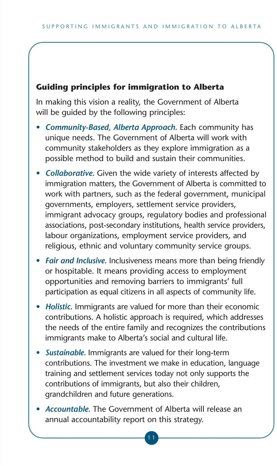 Given the wide variety of interests affected by immigration matters, the Government of Alberta is committed to work with partners, such as the federal government, municipal governments, employers,
