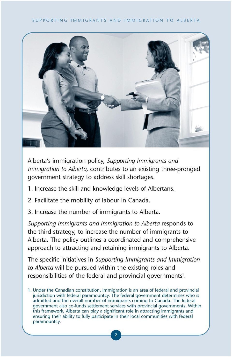 Supporting Immigrants and Immigration to Alberta responds to the third strategy, to increase the number of immigrants to Alberta.