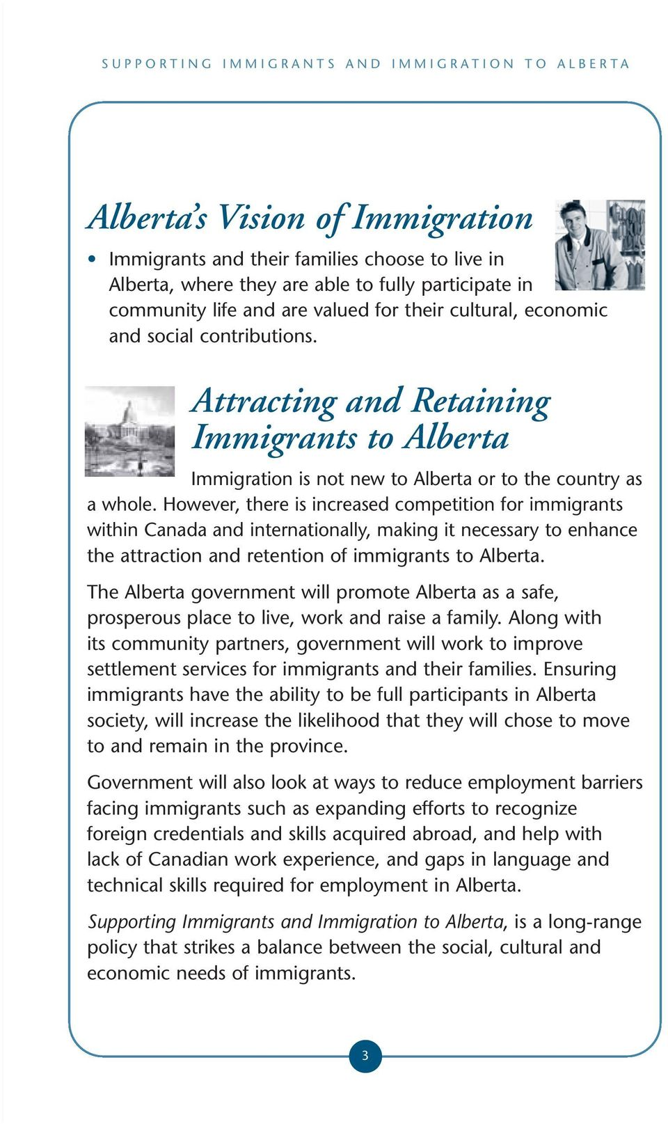 However, there is increased competition for immigrants within Canada and internationally, making it necessary to enhance the attraction and retention of immigrants to Alberta.