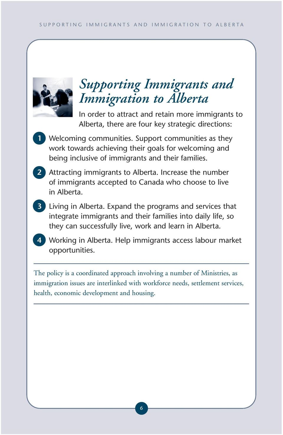Increase the number of immigrants accepted to Canada who choose to live in Alberta. 3 Living in Alberta.