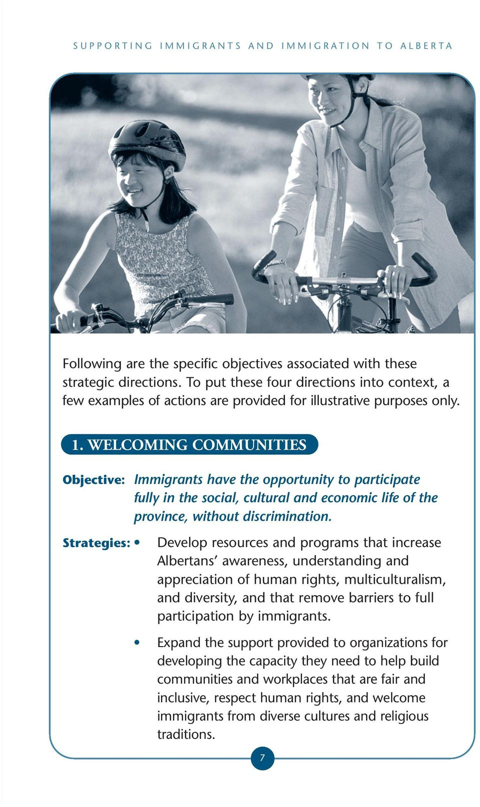 Strategies: Develop resources and programs that increase Albertans awareness, understanding and appreciation of human rights, multiculturalism, and diversity, and that remove barriers to full