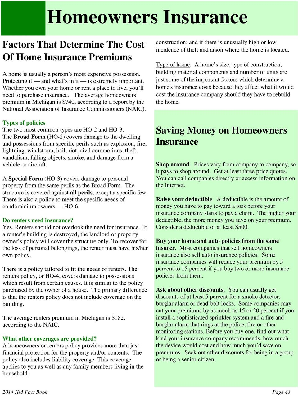 The average homeowners premium in Michigan is $740, according to a report by the National Association of Insurance Commissioners (NAIC). Types of policies The two most common types are HO-2 and HO-3.