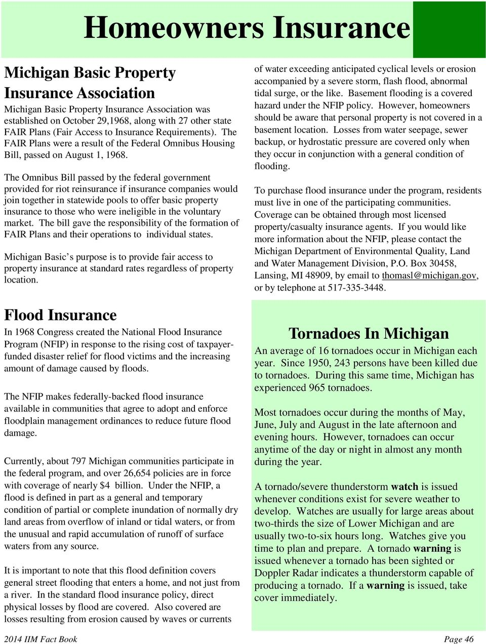 The Omnibus Bill passed by the federal government provided for riot reinsurance if insurance companies would join together in statewide pools to offer basic property insurance to those who were
