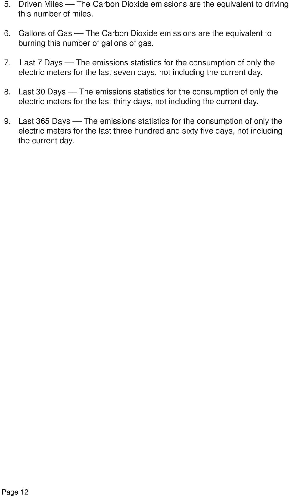 Last 7 Days The emissions statistics for the consumption of only the electric meters for the last seven days, not including the current day. 8.