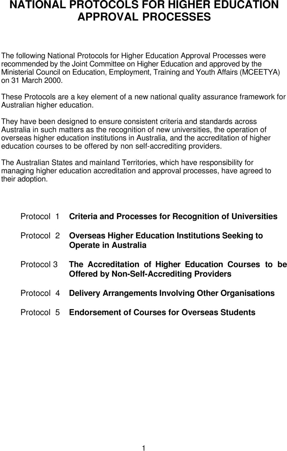 These Protocols are a key element of a new national quality assurance framework for Australian higher education.
